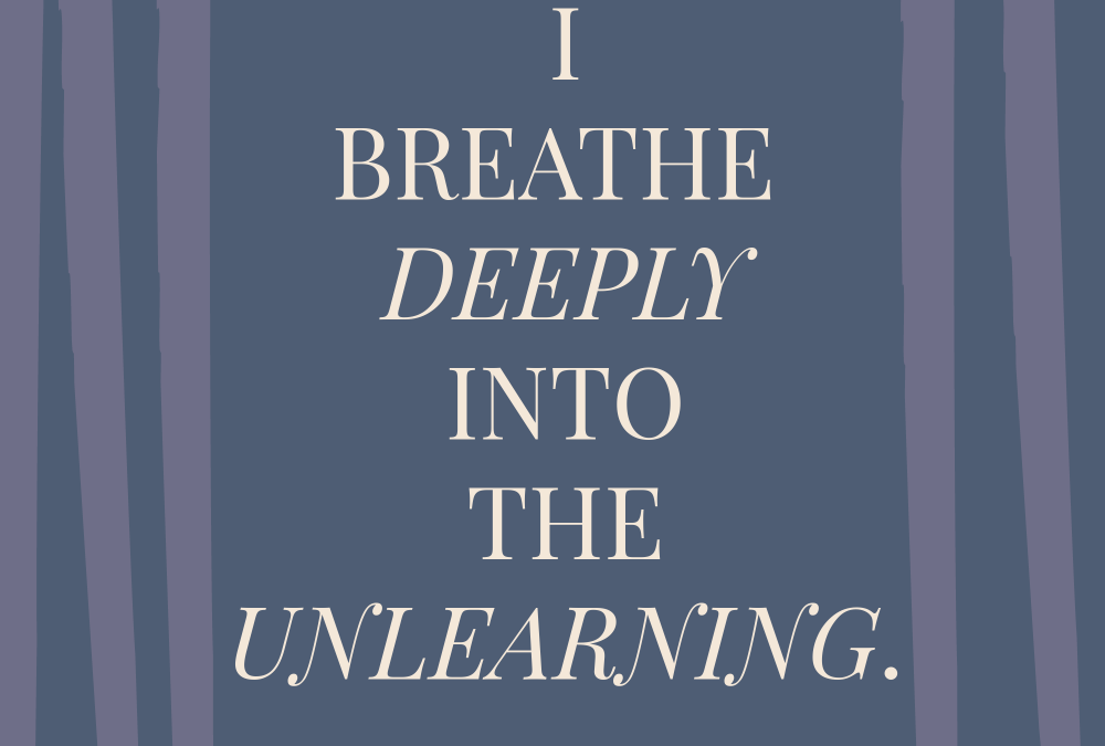 I Breathe Deeply into the Unlearning – Teach From The Heart