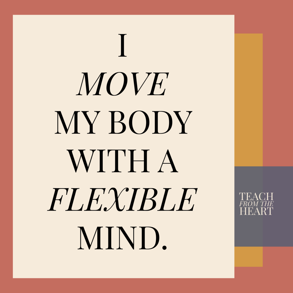 I Move My Body with a Flexible Mind – Teach From The Heart